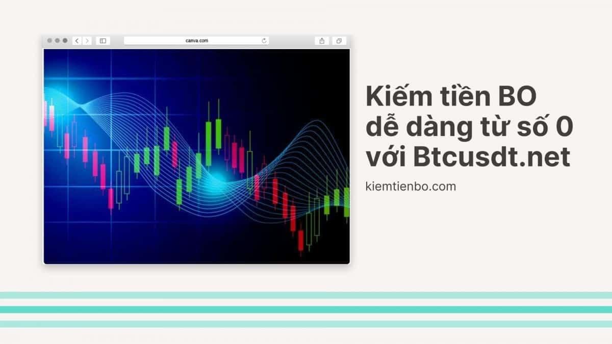 Kiếm tiền BO dễ dàng từ số 0 với Btcusdt.net